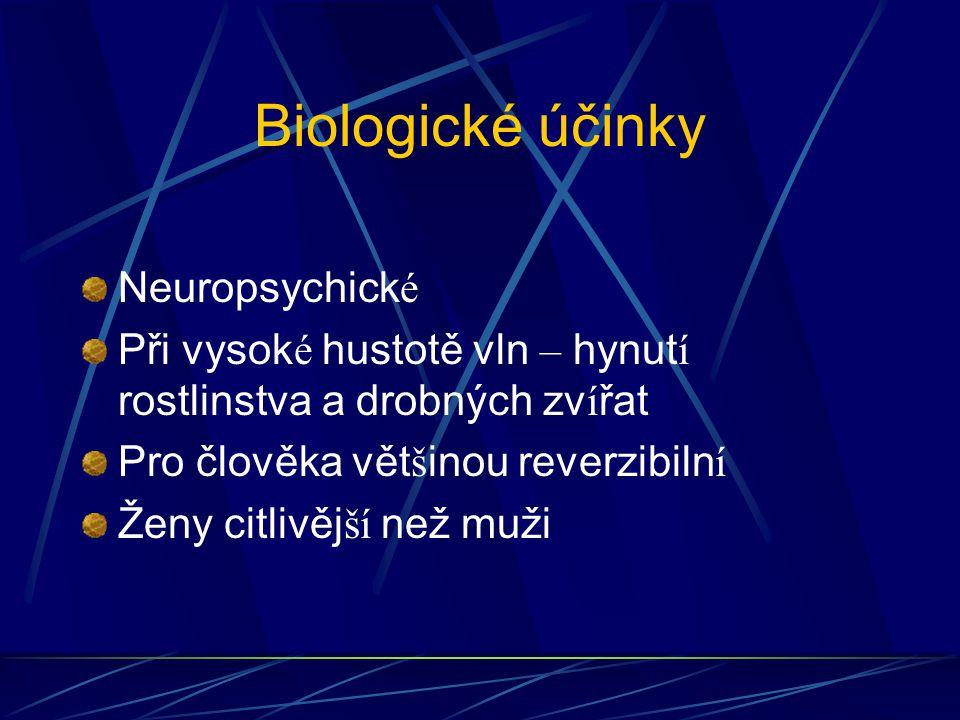Biologické účinky Neuropsychick é Při vysok é hustotě vln – hynut í rostlinstva a drobných zv í řat Pro člověka vět š inou reverzibiln í Ženy citlivěj ší než muži