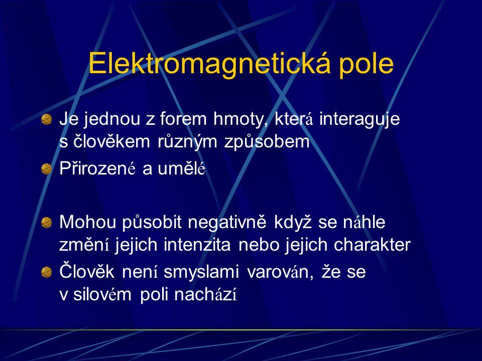 Elektromagnetická pole Je jednou z forem hmoty, kter á interaguje s člověkem různým způsobem Přirozen é a uměl é Mohou působit negativně když se n á hle změn í jejich intenzita nebo jejich charakter Člověk nen í smyslami varov á n, že se v silov é m poli nach á z í