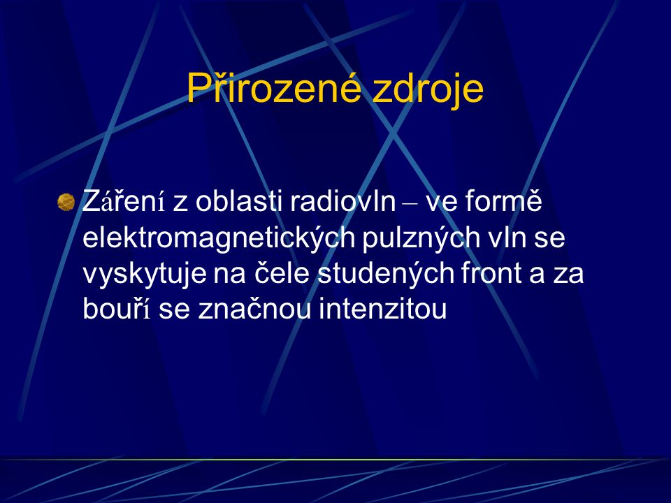 Přirozené zdroje Z á řen í z oblasti radiovln – ve formě elektromagnetických pulzných vln se vyskytuje na čele studených front a za bouř í se značnou
