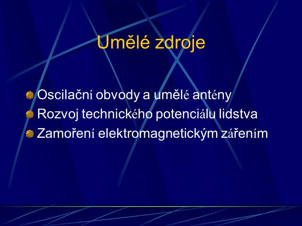 Umělé zdroje Oscilačn í obvody a uměl é ant é ny Rozvoj technick é ho potenci á lu lidstva Zamořen í elektromagnetickým z á řen í m