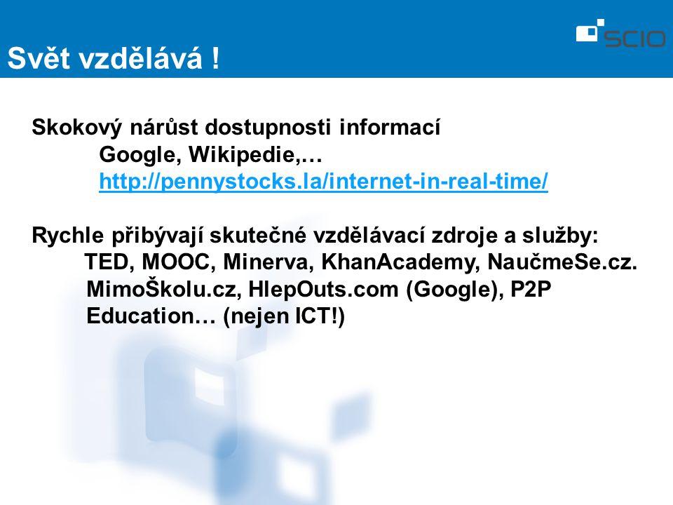 Skokový nárůst dostupnosti informací Google, Wikipedie,… http://pennystocks.la/internet-in-real-time/ Rychle přibývají skutečné vzdělávací zdroje a služby: TED, MOOC, Minerva, KhanAcademy, NaučmeSe.cz.