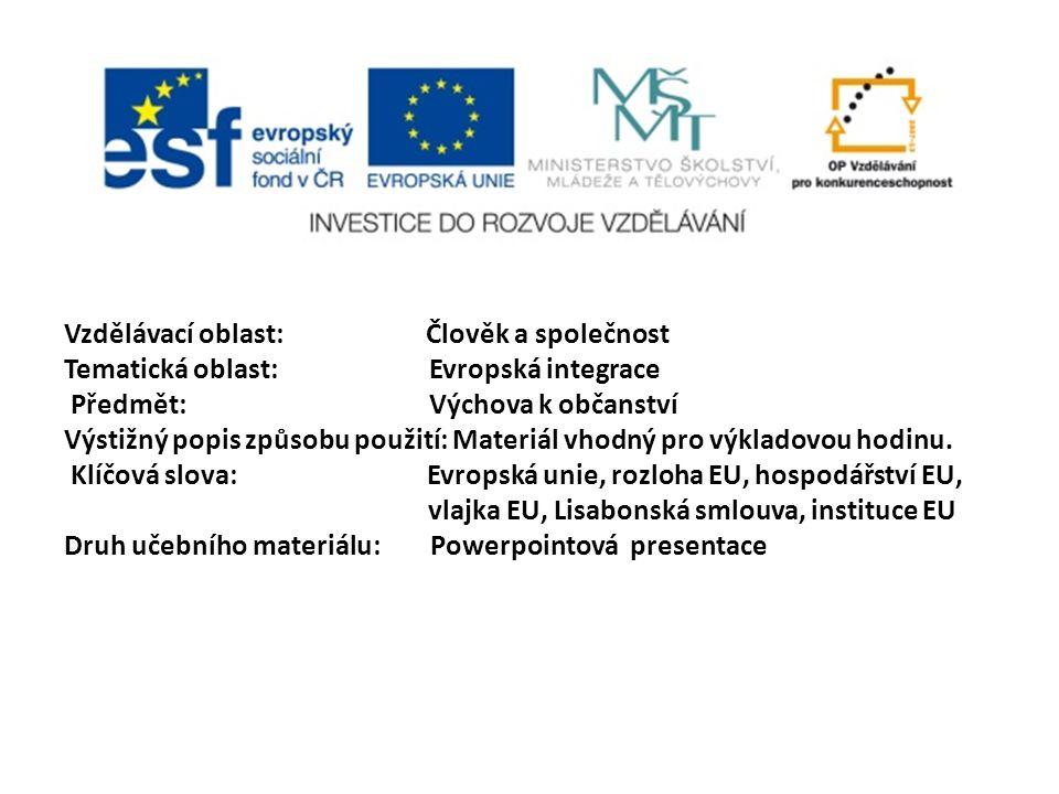 Vzdělávací oblast: Člověk a společnost Tematická oblast: Evropská integrace Předmět: Výchova k občanství Výstižný popis způsobu použití: Materiál vhodný pro výkladovou hodinu.