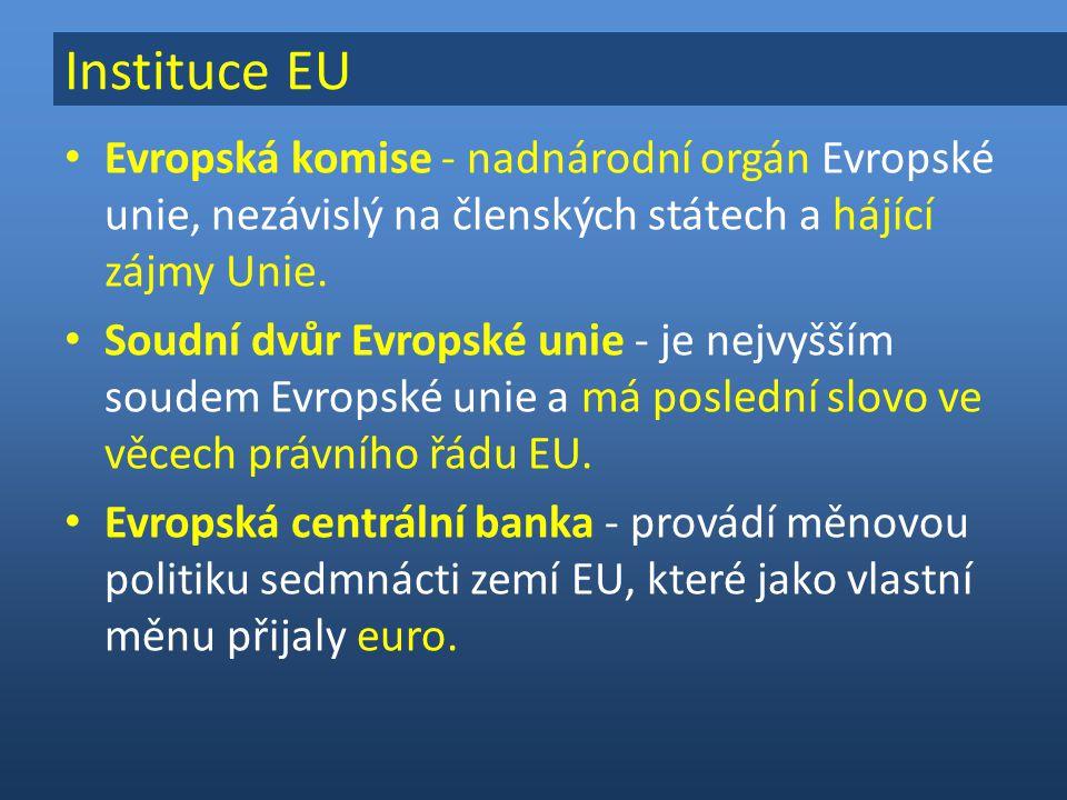 Evropská komise - nadnárodní orgán Evropské unie, nezávislý na členských státech a hájící zájmy Unie.