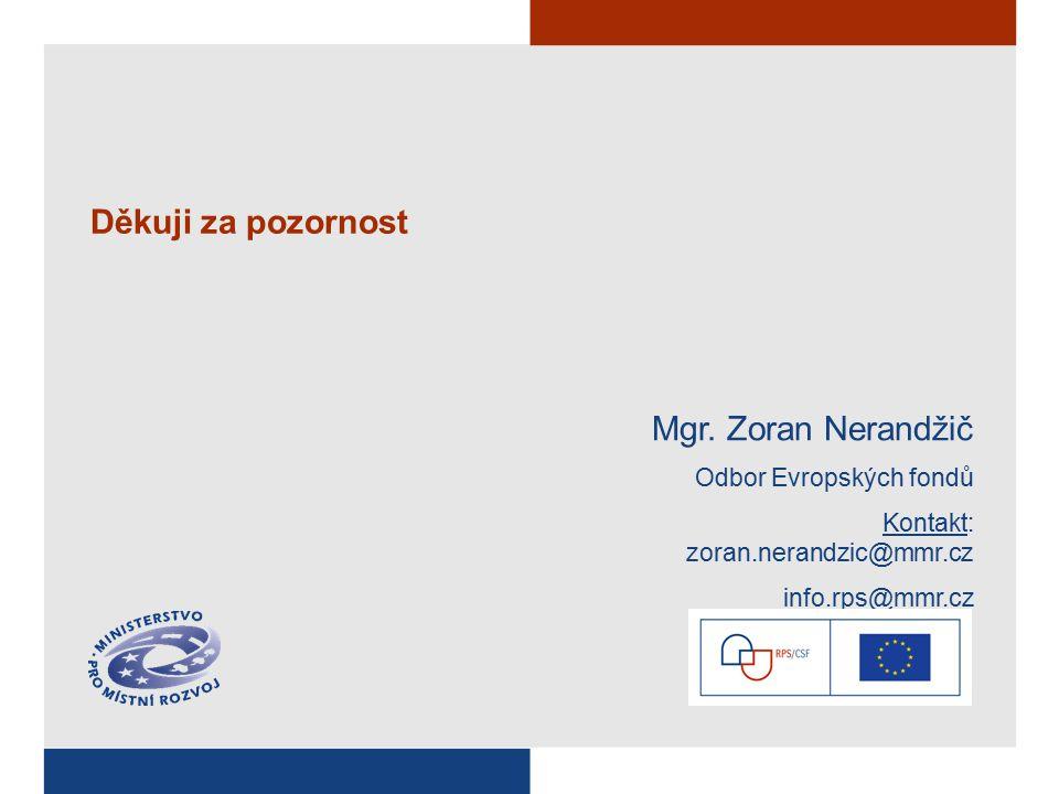 Děkuji za pozornost Mgr. Zoran Nerandžič Odbor Evropských fondů Kontakt: zoran.nerandzic@mmr.cz info.rps@mmr.cz