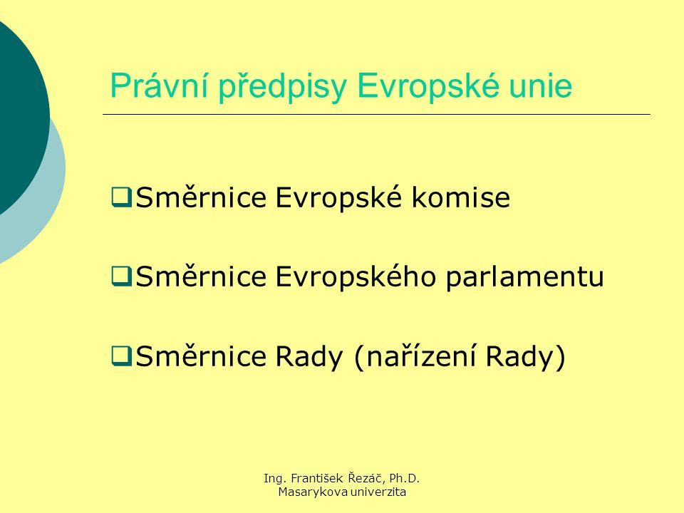 Ing. František Řezáč, Ph.D. Masarykova univerzita Právní předpisy Evropské unie  Směrnice Evropské komise  Směrnice Evropského parlamentu  Směrnice