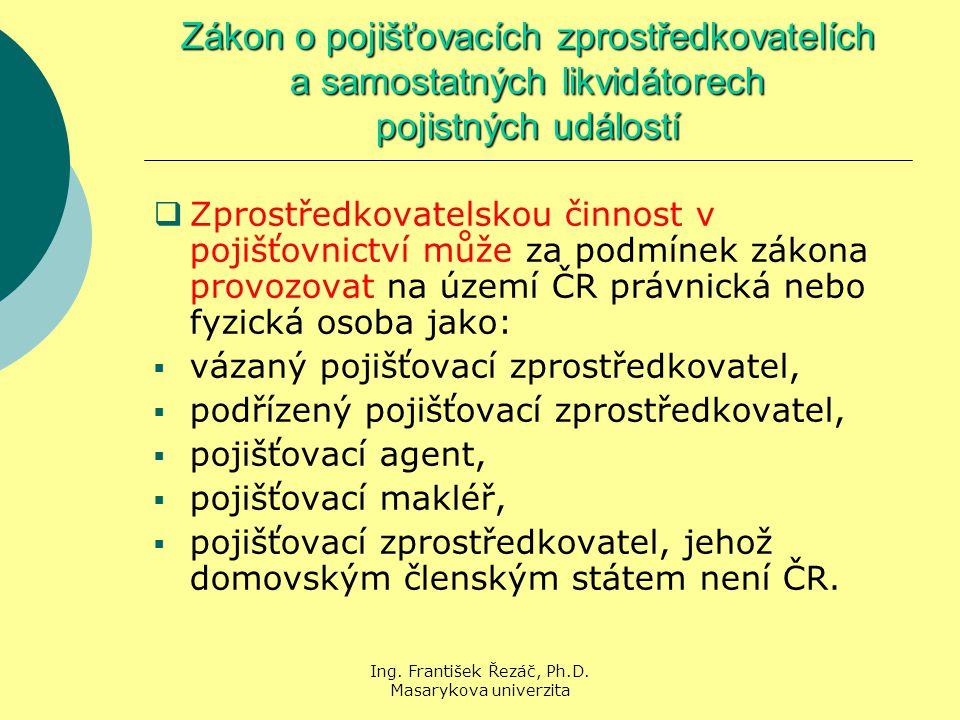 Ing. František Řezáč, Ph.D. Masarykova univerzita Zákon o pojišťovacích zprostředkovatelích a samostatných likvidátorech pojistných událostí  Zprostř