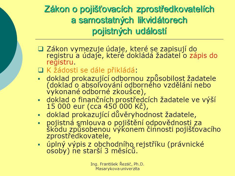 Ing. František Řezáč, Ph.D. Masarykova univerzita Zákon o pojišťovacích zprostředkovatelích a samostatných likvidátorech pojistných událostí  Zákon v
