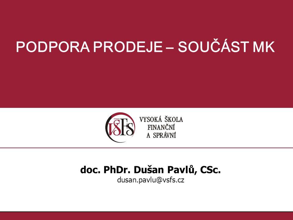 12. doc. PhDr. Dušan Pavlů, CSc., dusan.pavlu@vsfs.cz :: PODPORA PRODEJE – SOUČÁST MK