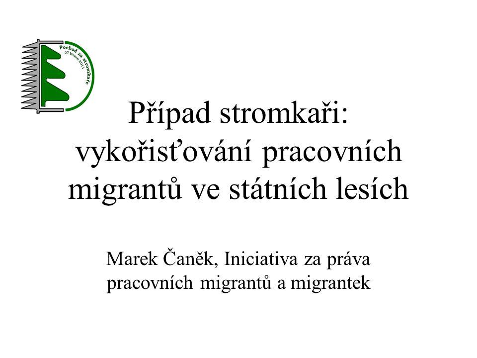 Případ stromkaři: vykořisťování pracovních migrantů ve státních lesích Marek Čaněk, Iniciativa za práva pracovních migrantů a migrantek