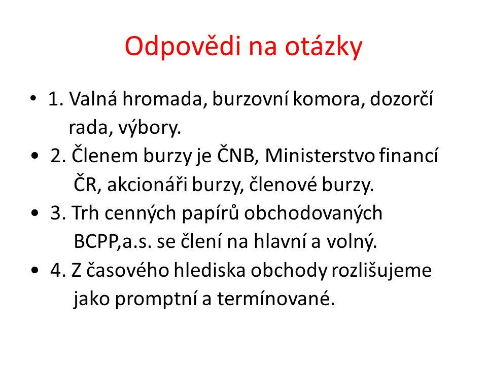 Odpovědi na otázky 1. Valná hromada, burzovní komora, dozorčí rada, výbory.
