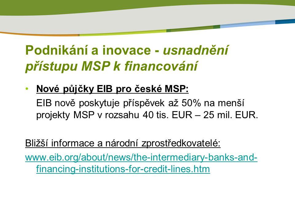 Podnikání a inovace - usnadnění přístupu MSP k financování Nové půjčky EIB pro české MSP: EIB nově poskytuje příspěvek až 50% na menší projekty MSP v rozsahu 40 tis.