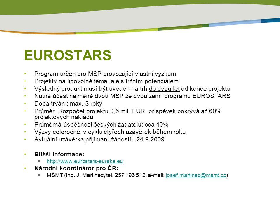 EUROSTARS Program určen pro MSP provozující vlastní výzkum Projekty na libovolné téma, ale s tržním potenciálem Výsledný produkt musí být uveden na trh do dvou let od konce projektu Nutná účast nejméně dvou MSP ze dvou zemí programu EUROSTARS Doba trvání: max.