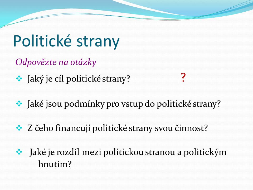 Politické strany Odpovězte na otázky  Jaký je cíl politické strany.