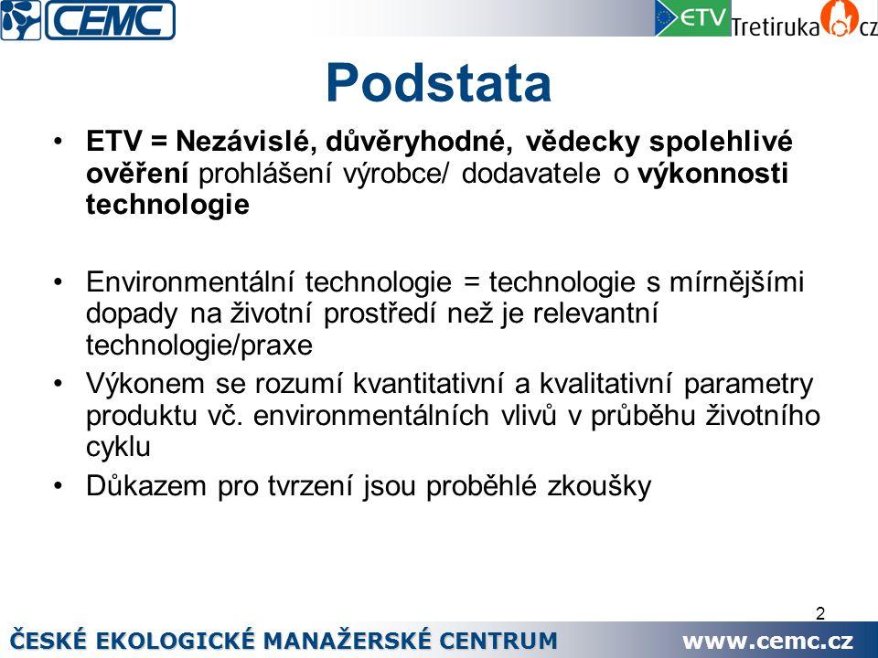 2 Podstata ETV = Nezávislé, důvěryhodné, vědecky spolehlivé ověření prohlášení výrobce/ dodavatele o výkonnosti technologie Environmentální technologi