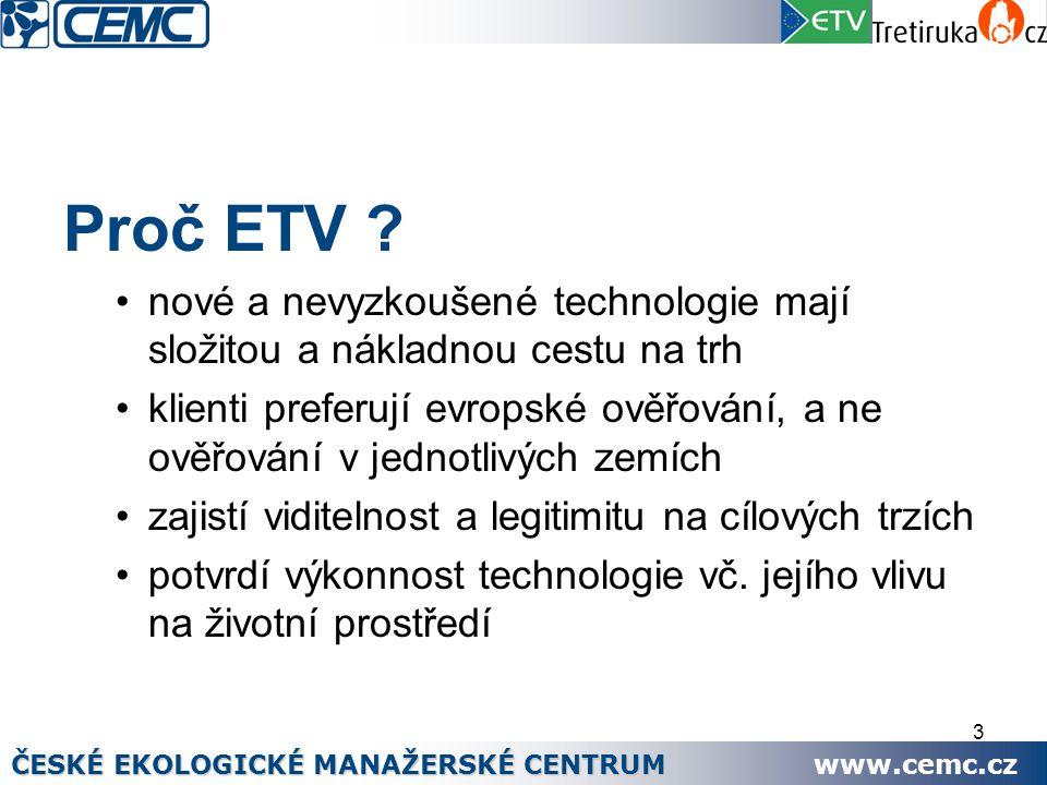 3 Proč ETV ? nové a nevyzkoušené technologie mají složitou a nákladnou cestu na trh klienti preferují evropské ověřování, a ne ověřování v jednotlivýc