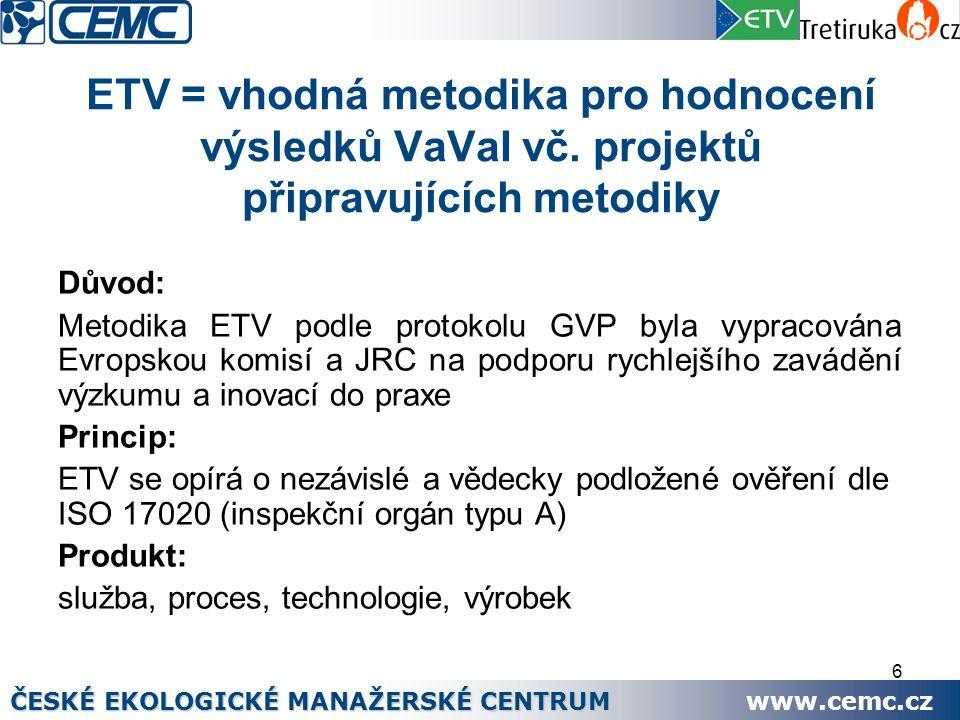6 ETV = vhodná metodika pro hodnocení výsledků VaVaI vč. projektů připravujících metodiky Důvod: Metodika ETV podle protokolu GVP byla vypracována Evr