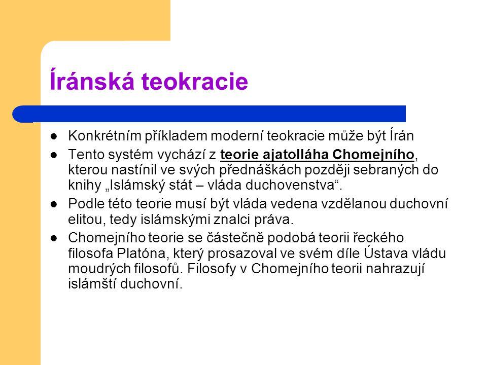 """Íránská teokracie Konkrétním příkladem moderní teokracie může být Írán Tento systém vychází z teorie ajatolláha Chomejního, kterou nastínil ve svých přednáškách později sebraných do knihy """"Islámský stát – vláda duchovenstva ."""