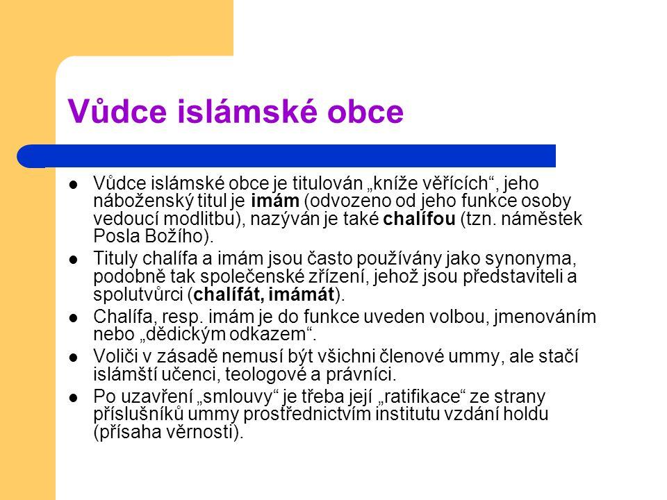 """Vůdce islámské obce Vůdce islámské obce je titulován """"kníže věřících , jeho náboženský titul je imám (odvozeno od jeho funkce osoby vedoucí modlitbu), nazýván je také chalífou (tzn."""