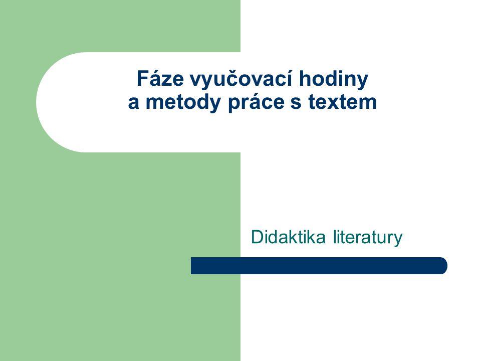 Fáze vyučovací hodiny a metody práce s textem Didaktika literatury