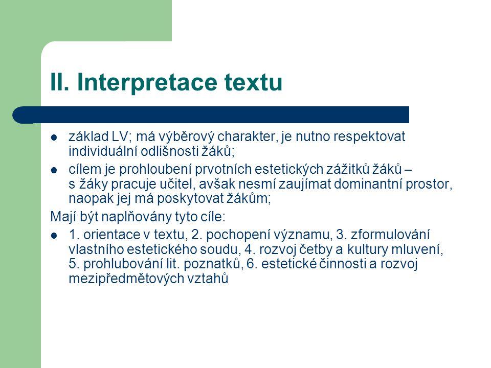 II. Interpretace textu základ LV; má výběrový charakter, je nutno respektovat individuální odlišnosti žáků; cílem je prohloubení prvotních estetických