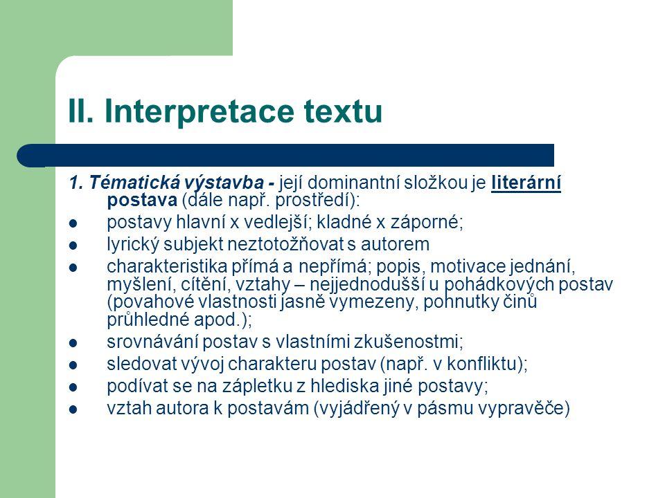 II. Interpretace textu 1. Tématická výstavba - její dominantní složkou je literární postava (dále např. prostředí): postavy hlavní x vedlejší; kladné