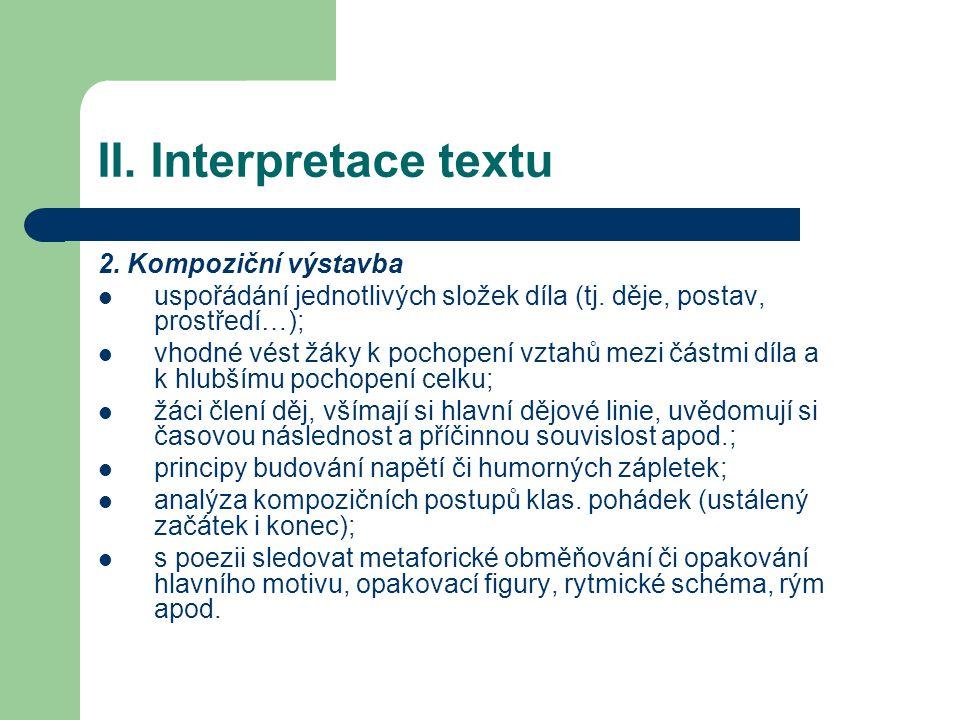 II. Interpretace textu 2. Kompoziční výstavba uspořádání jednotlivých složek díla (tj. děje, postav, prostředí…); vhodné vést žáky k pochopení vztahů