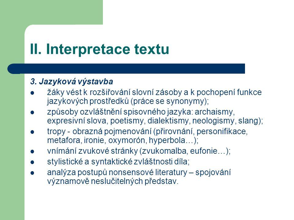 II. Interpretace textu 3. Jazyková výstavba žáky vést k rozšiřování slovní zásoby a k pochopení funkce jazykových prostředků (práce se synonymy); způs