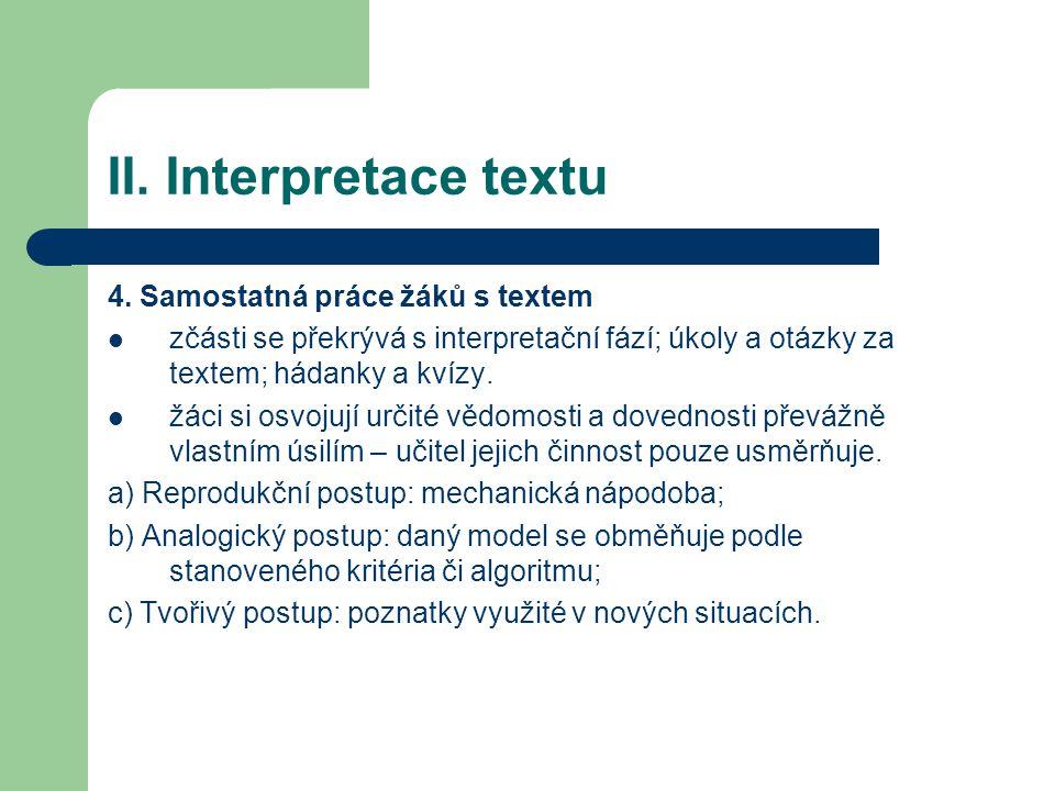 II. Interpretace textu 4. Samostatná práce žáků s textem zčásti se překrývá s interpretační fází; úkoly a otázky za textem; hádanky a kvízy. žáci si o