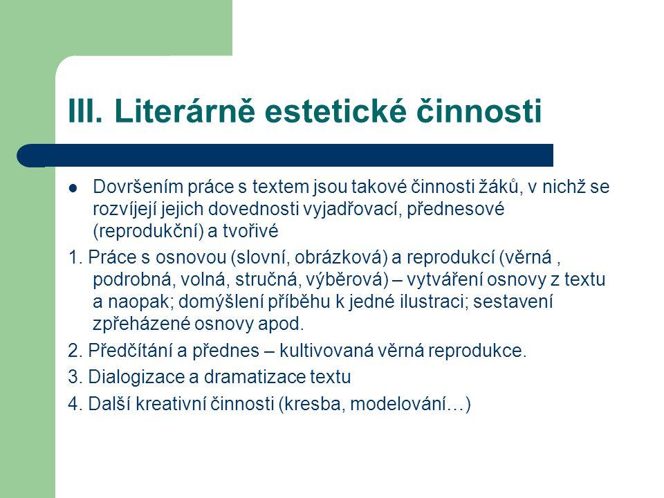 III. Literárně estetické činnosti Dovršením práce s textem jsou takové činnosti žáků, v nichž se rozvíjejí jejich dovednosti vyjadřovací, přednesové (