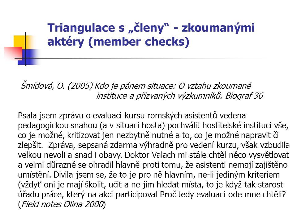 """Triangulace s """"členy"""" - zkoumanými aktéry (member checks) Šmídová, O. (2005) Kdo je pánem situace: O vztahu zkoumané instituce a přizvaných výzkumníků"""