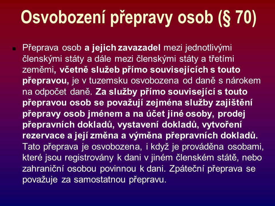 Osvobození přepravy osob (§ 70) Přeprava osob a jejich zavazadel mezi jednotlivými členskými státy a dále mezi členskými státy a třetími zeměmi, včetn