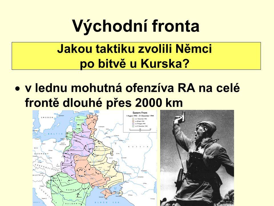 Východní fronta  v lednu mohutná ofenzíva RA na celé frontě dlouhé přes 2000 km Jakou taktiku zvolili Němci po bitvě u Kurska?