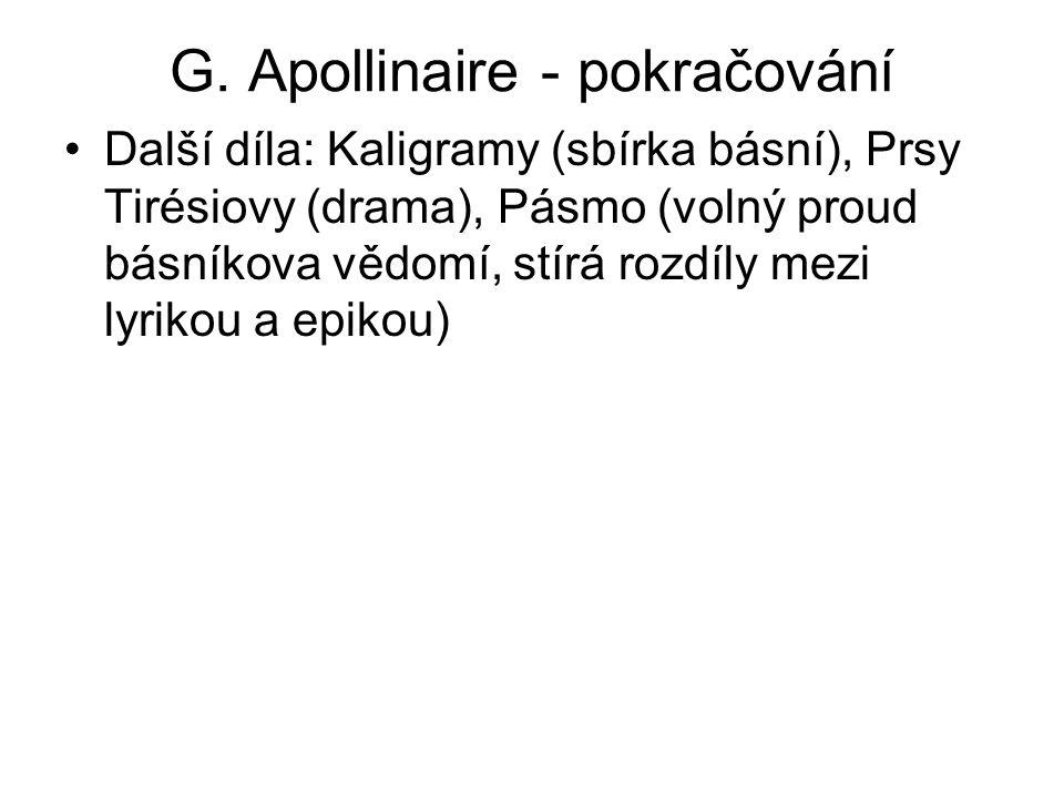 G. Apollinaire - pokračování Další díla: Kaligramy (sbírka básní), Prsy Tirésiovy (drama), Pásmo (volný proud básníkova vědomí, stírá rozdíly mezi lyr