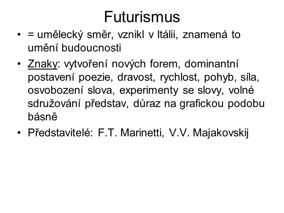Futurismus = umělecký směr, vznikl v Itálii, znamená to umění budoucnosti Znaky: vytvoření nových forem, dominantní postavení poezie, dravost, rychlos