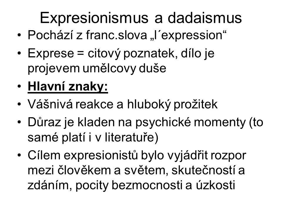 """Expresionismus a dadaismus Pochází z franc.slova """"l´expression"""" Exprese = citový poznatek, dílo je projevem umělcovy duše Hlavní znaky: Vášnivá reakce"""