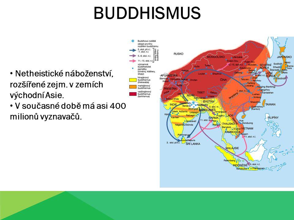 BUDDHISMUS Netheistické náboženství, rozšířené zejm. v zemích východní Asie. V současné době má asi 400 milionů vyznavačů.