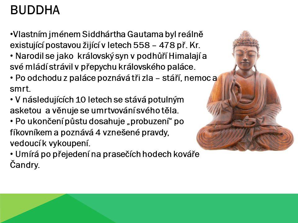 BUDDHA Vlastním jménem Siddhártha Gautama byl reálně existující postavou žijící v letech 558 – 478 př. Kr. Narodil se jako královský syn v podhůří Him