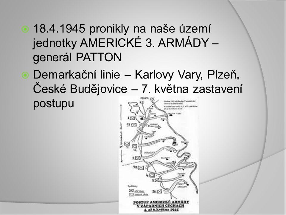  18.4.1945 pronikly na naše území jednotky AMERICKÉ 3. ARMÁDY – generál PATTON  Demarkační linie – Karlovy Vary, Plzeň, České Budějovice – 7. května