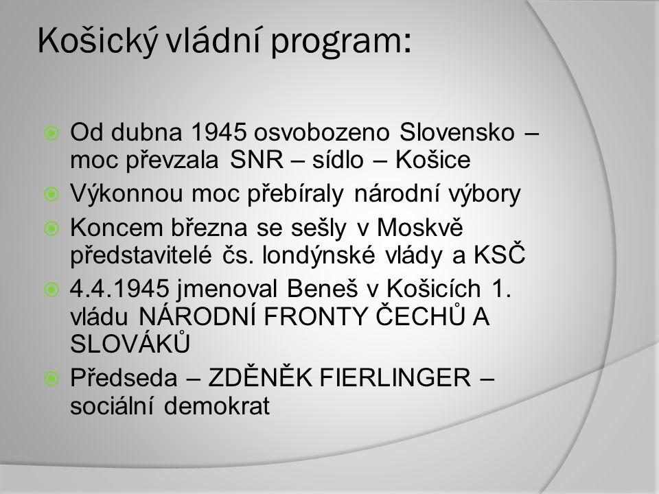 Košický vládní program:  Od dubna 1945 osvobozeno Slovensko – moc převzala SNR – sídlo – Košice  Výkonnou moc přebíraly národní výbory  Koncem břez