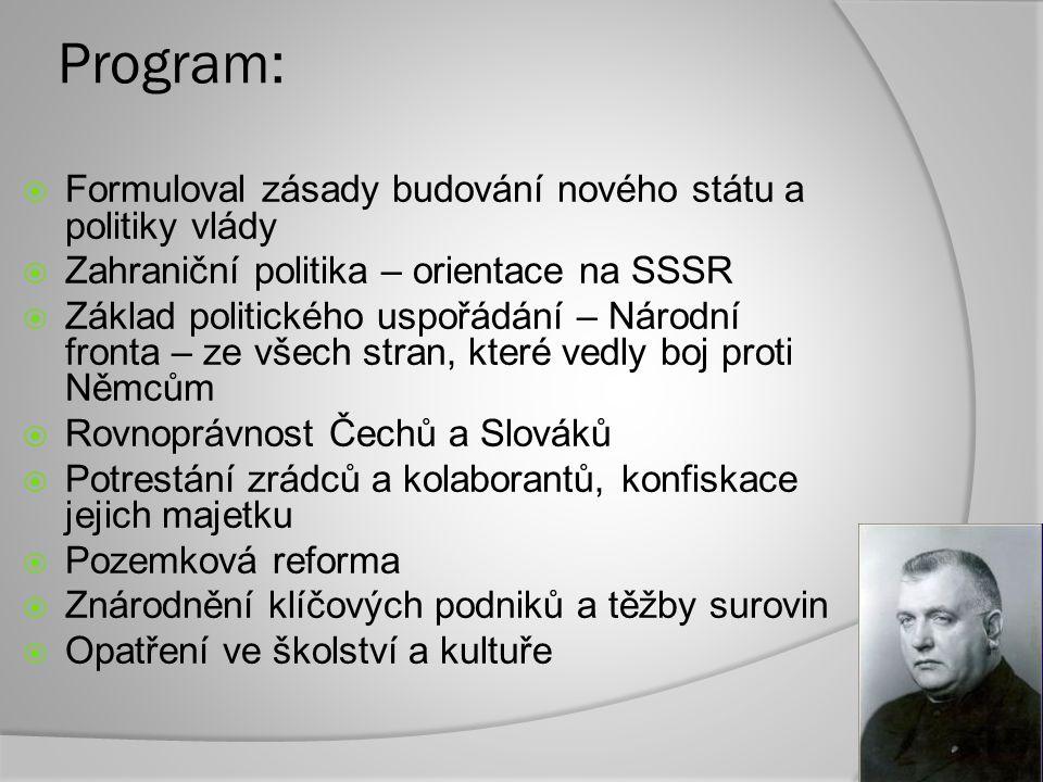 Program:  Formuloval zásady budování nového státu a politiky vlády  Zahraniční politika – orientace na SSSR  Základ politického uspořádání – Národn