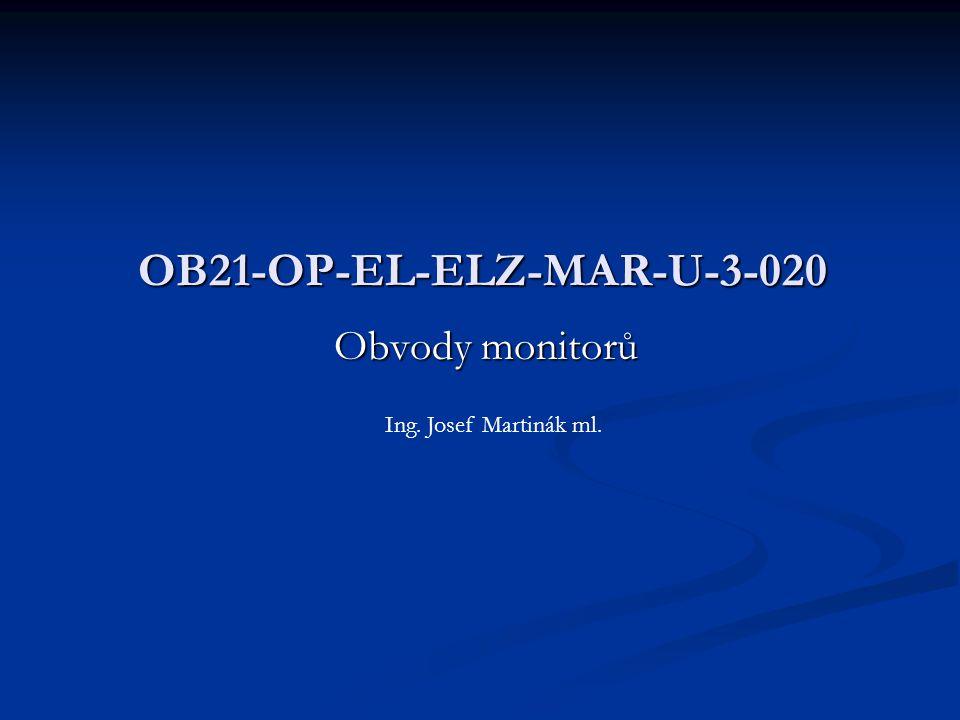 Obvody monitorů OB21-OP-EL-ELZ-MAR-U-3-020 Ing. Josef Martinák ml.
