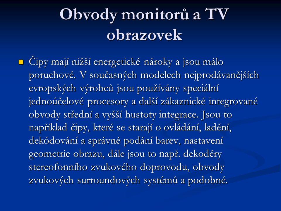 Obvody monitorů a TV obrazovek Čipy mají nižší energetické nároky a jsou málo poruchové.