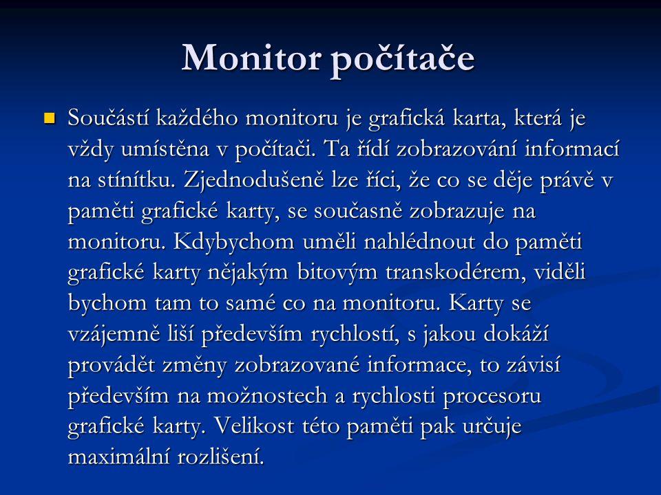 Monitor počítače Součástí každého monitoru je grafická karta, která je vždy umístěna v počítači.