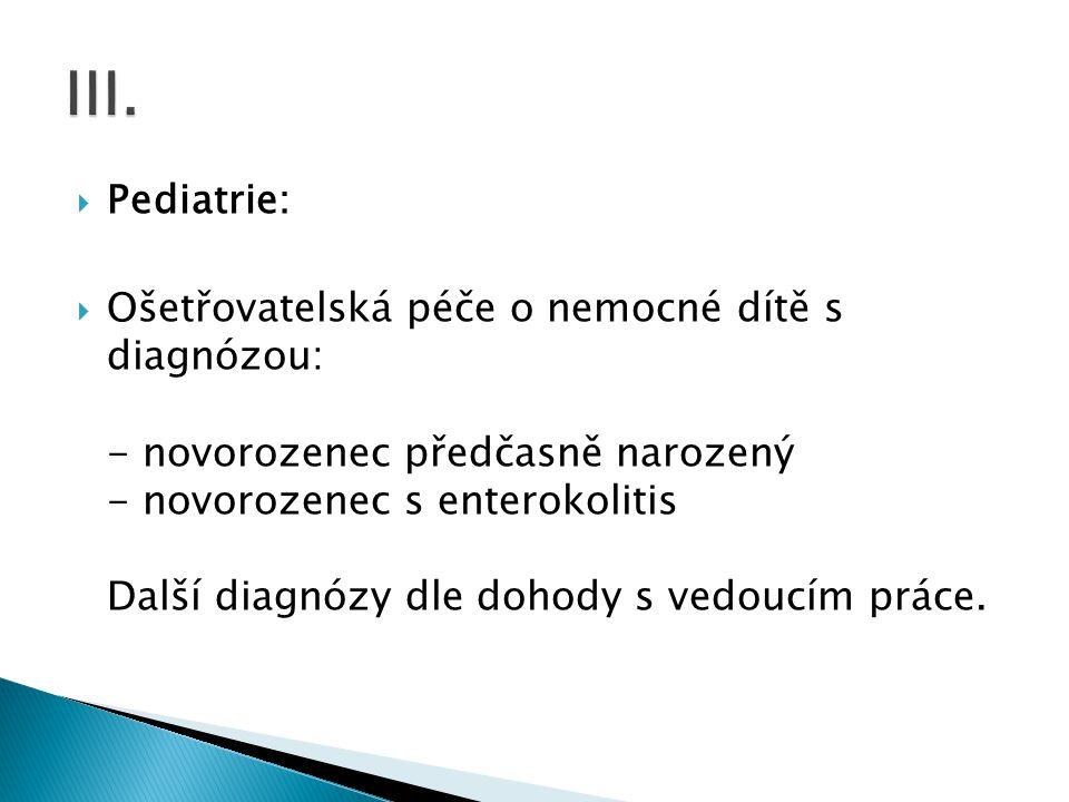  Pediatrie:  Ošetřovatelská péče o nemocné dítě s diagnózou: - novorozenec předčasně narozený - novorozenec s enterokolitis Další diagnózy dle dohod