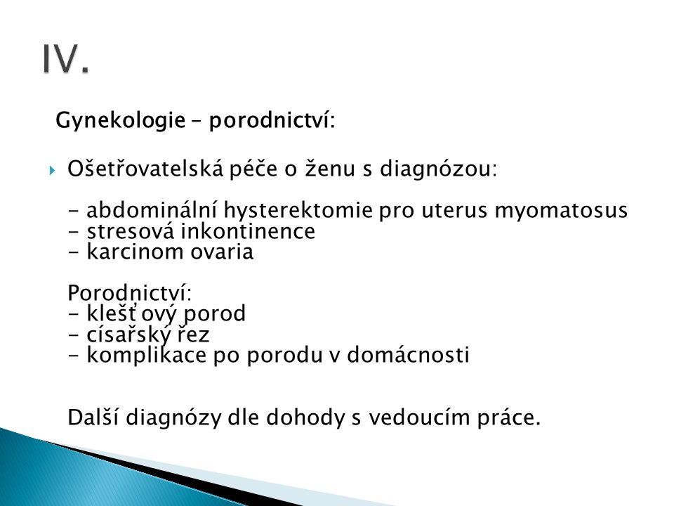 Gynekologie – porodnictví:  Ošetřovatelská péče o ženu s diagnózou: - abdominální hysterektomie pro uterus myomatosus - stresová inkontinence - karci