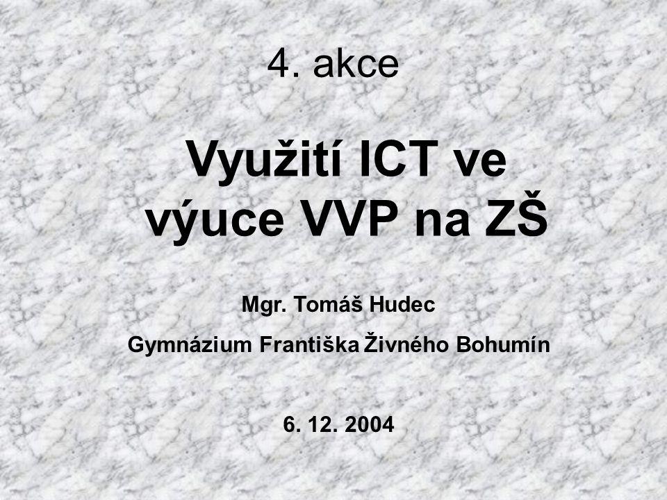 4. akce Využití ICT ve výuce VVP na ZŠ Mgr. Tomáš Hudec Gymnázium Františka Živného Bohumín 6. 12. 2004
