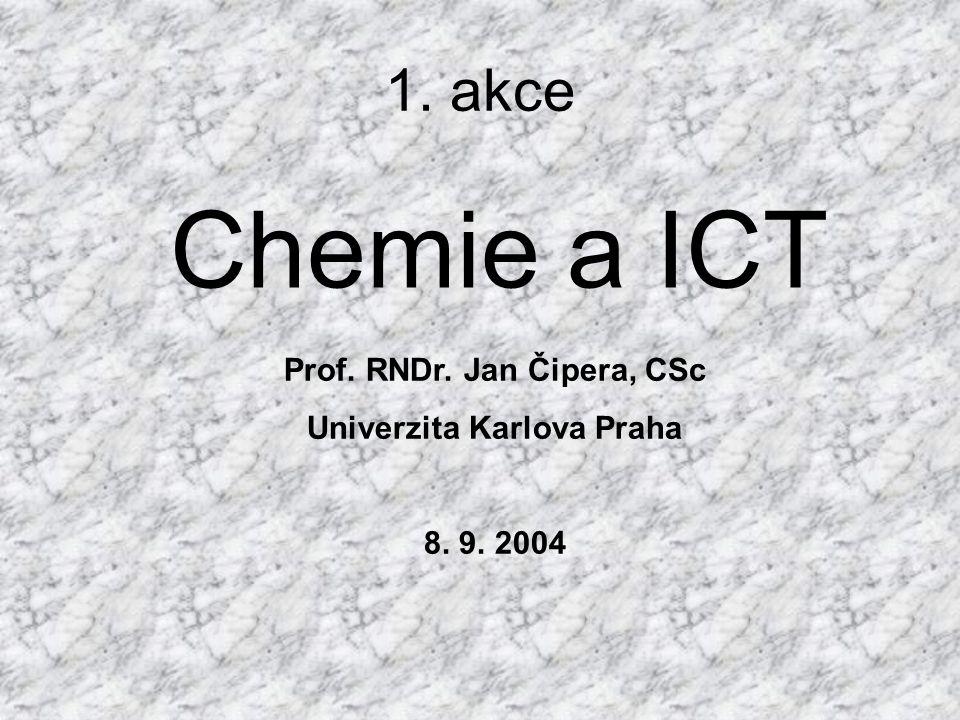 1. akce Chemie a ICT Prof. RNDr. Jan Čipera, CSc Univerzita Karlova Praha 8. 9. 2004