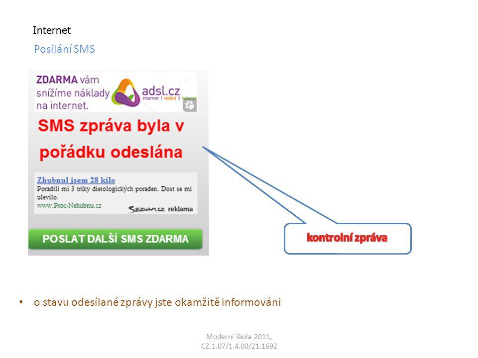 Moderní škola 2011, CZ.1.07/1.4.00/21.1692 Internet o stavu odesílané zprávy jste okamžitě informováni Posílání SMS