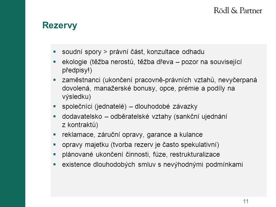 11 Rezervy  soudní spory > právní část, konzultace odhadu  ekologie (těžba nerostů, těžba dřeva – pozor na související předpisy!)  zaměstnanci (uko