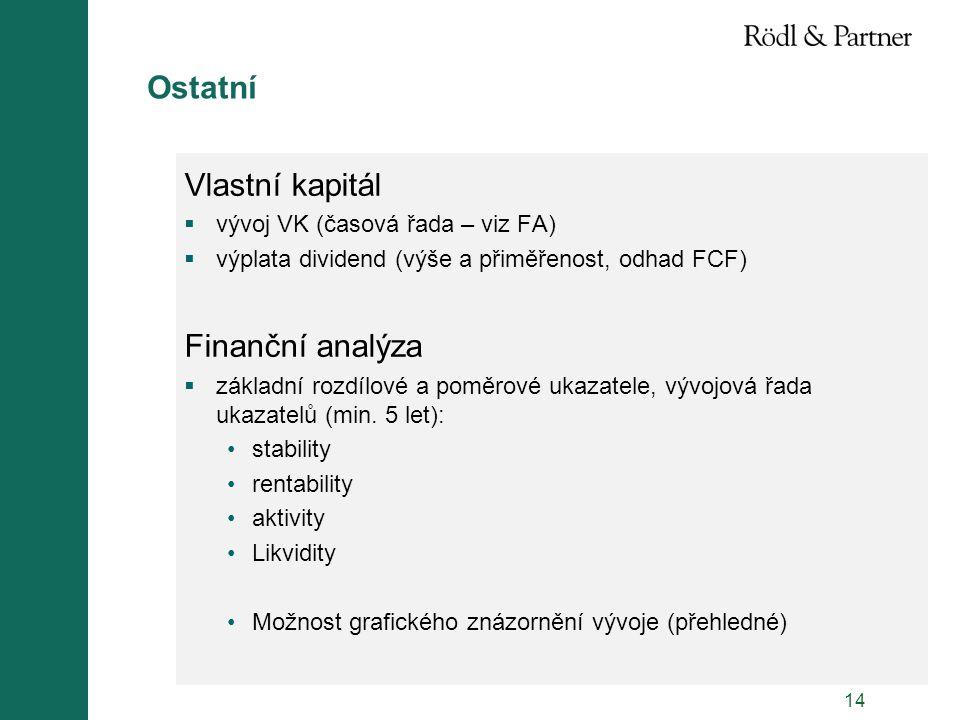 14 Ostatní Vlastní kapitál  vývoj VK (časová řada – viz FA)  výplata dividend (výše a přiměřenost, odhad FCF) Finanční analýza  základní rozdílové